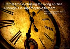 Eternal Time  For full quote go to: http://quotes.iskcondesiretree.com/srila-prabhupada-on-eternal-time/  Subscribe to Hare Krishna Quotes: http://harekrishnaquotes.com/subscribe/  #Time