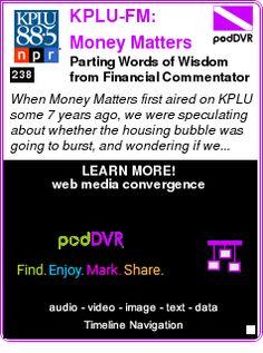 #UNCAT #PODCAST  KPLU-FM: Money Matters    Parting Words of Wisdom from Financial Commentator Greg Heberlein    LISTEN...  http://podDVR.COM/?c=f1c17f62-d1d2-00d8-c8d5-e1d45866d9db