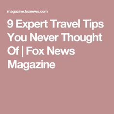 9 Expert Travel Tips You Never Thought Of | Fox News Magazine