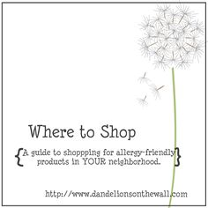 Dandelions on the Wall: Where to Shop for Allergy-Friendly Ingredients and Products {a state-by-state, and international listing!} HELP!! Do you have a location to add to my list?? Please let me know :)