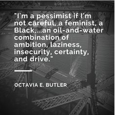 Master of My Dark Twisted Make-Believe: I'm A Pessimist.... Octavia Butler