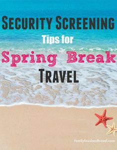Security Screening Tips for Spring Break Travel - All the tips and tricks to help you get your family through the airport faster.