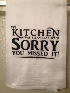 Kitchen Towel – Kitchen Was Clean Yesterday Sorry You Missed It – Funny Home decor Humorous Gift – Kitchen Sayings – Flower Sack Dish Towel