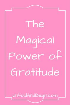 Did you know that practicing Gratitude is one of the best things you can do to increase your happiness and improve your health?  The Magical…
