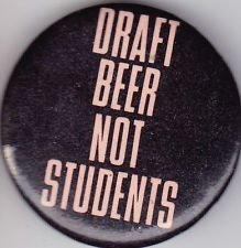 60's Vietnam DRAFT BEER NOT STUDENTS College Peace Protest Button Pinback Badge
