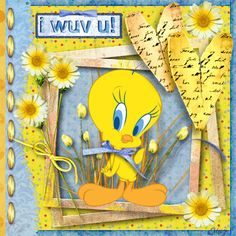Tweety Bird wuvs u!