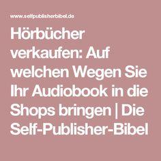 Hörbücher verkaufen: Auf welchen Wegen Sie Ihr Audiobook in die Shops bringen | Die Self-Publisher-Bibel