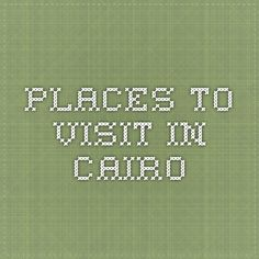 Places to visit in Cairo Cairo, Places To Visit, Places Worth Visiting