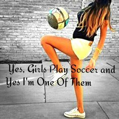 Girls play soccer!