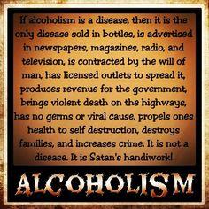 Alcoholism - Satan's handiwork.