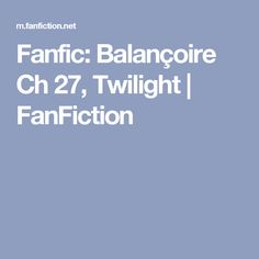 Fanfic: Balançoire Ch 27, Twilight | FanFiction