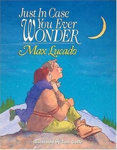 Just In Case You Ever Wonder by Max Lucado