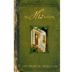 In His Steps by Charles M. Sheldon This book means so much to our family. We have read it together.