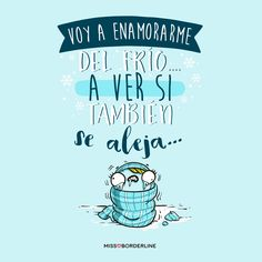 Voy a enamorarme del frío...a ver si también se aleja. #humor #frases #divertidas #graciosas #risas #chistosas Phrase Cool, Best Quotes, Love Quotes, Cute Puns, Funny Sites, Little Things Quotes, Mr Wonderful, Funny Phrases, More Than Words
