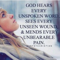 God hears every unspoken word, sees every unseen wound, & mends every unbearable pain. #quote