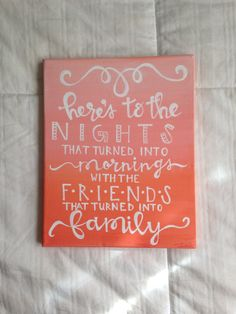 "Canvas quote ""here's to the nights that turned into mornings with the friends that turned into family"" hand painted 8x10"