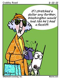 Maxine-no wrinkles on that dollar.