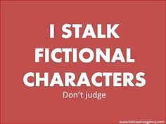 I stalk fictional characters. Don't judge.