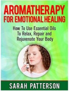 Aromatherapy for Emotional Healing: How To Use Essential Oils To Relax, Repair and Rejuvenate Your Mind and Body. Anyone Can Heal From Stress, Anxiety, Depression and Other Common Emotional Health Problems With Aromatherapy. And you could be just one essential oil blend away from a healthy, focused mind and body!