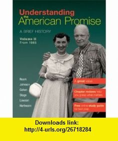Understanding The American Promise, Volume 2 A Brief History of the United States (9780312645205) James L. Roark, Michael P. Johnson, Patricia Cline Cohen, Sarah Stage, Alan Lawson, Susan M. Hartmann , ISBN-10: 0312645201  , ISBN-13: 978-0312645205 ,  , tutorials , pdf , ebook , torrent , downloads , rapidshare , filesonic , hotfile , megaupload , fileserve