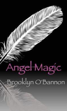 Angel Magic by Brooklyn O'Bannon, http://www.amazon.com/dp/B0085PCF7I/ref=cm_sw_r_pi_dp_P93Xpb00RA3ZZ