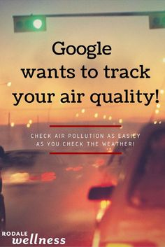 Check air pollution as easily as you check the weather? It's possible! | Rodale Wellness