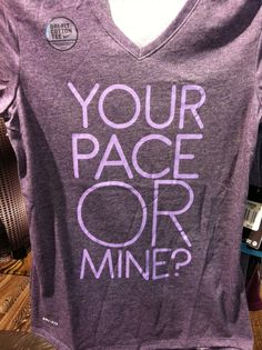 """berryfulfilling:    Nike """"Your Pace or Mine?"""" shirt."""