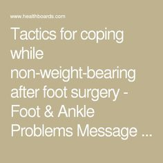 Tactics for coping while non-weight-bearing after foot surgery - Foot & Ankle Problems Message Board - HealthBoards