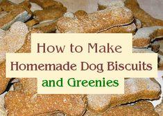 How to Make Homemade Dog Treats and Greenies