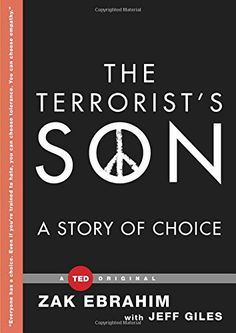 The Terrorist's Son: A Story of Choice by Zak Ebrahim: Though subjected to a violent, intolerant ideology throughout his childhood, his father co-masterminded the 1993 bombing of the World Trade Center, Ebrahim did not become radicalized and now dedicates his life to speaking out against terrorism and spreading his message of peace and nonviolence. #Book #Memoir #Nonviolence