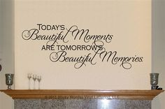 Today's beautiful moments are tomorrow's beautiful memories Sticky Words Wall Vinyl Lettering