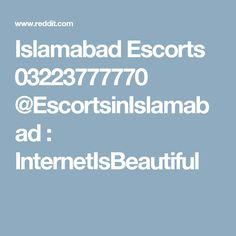 Islamabad Escorts 03223777770 @EscortsinIslamabad : InternetIsBeautiful