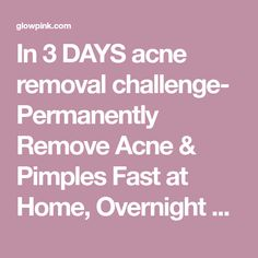 In 3 DAYS acne removal challenge- Permanently Remove Acne & Pimples Fast at Home, Overnight Acne & Pimples Treatment - Glowpink