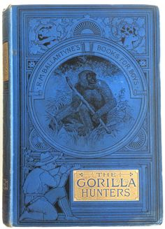 The Gorilla Hunters, A tale of the wilds of Africa by Robert Michael Ballantyne London, Edinburgh & New York: T. Nelson and Sons 1893 new edition