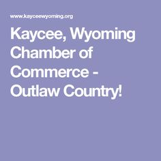 Kaycee, Wyoming Chamber of Commerce - Outlaw Country!