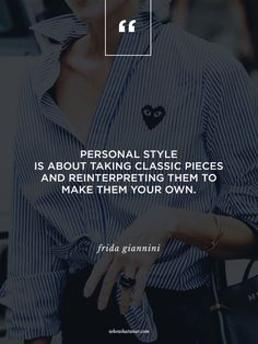 """""""Personal style is about taking classic pieces and reinterpreting them to make them your own."""" - Frida Giannini #WWWQuotesToLiveBy"""