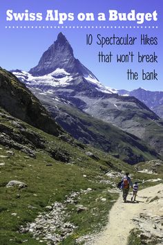 10 spectacular hikes in the Swiss alps that won't break the bank. Suitable for families.