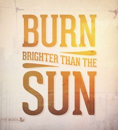 💗#Type #Typography #Typo #Art #Words #Print #Graphic #Design #Positive #Message #Motivation #Inspiration #Positivity #Motivation #Love #Cute #Script #Writing #Quote #Saying #Five #Words #FiveWords #Burn #Brighter #Than #The #Sun