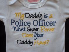 Police Officer  Baby Boy Clothes Embroidered with My Daddy Is a Police Officer What Super Power Does Your Daddy Have  Baby Boy Police via Etsy