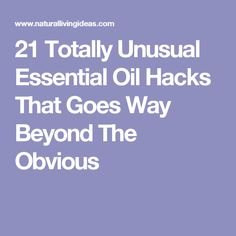 21 Totally Unusual Essential Oil Hacks That Goes Way Beyond The Obvious