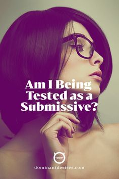Testing a Submissive is more common than you think. Read more at DominantDesires.com.