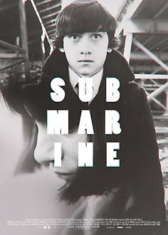 """Submarine (2010)    """"Well, you know, I thought it would be nice to get some mutual interests... now that we've had sex... other than spitting and setting things on fire."""""""