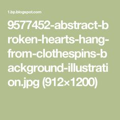 9577452-abstract-broken-hearts-hang-from-clothespins-background-illustration.jpg (912×1200)