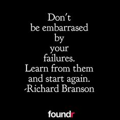 Learn from your failures and start again.