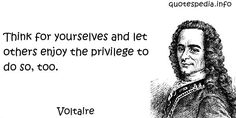 Think for yourselves and let others enjoy the privilege to do so