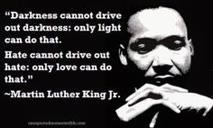 """Unexpected Moments Community Blog: """"Darkness cannot drive out darkness: only light can do that. Hate cannot drive out hate: only love can do that.""""  ~Martin Luther King Jr."""