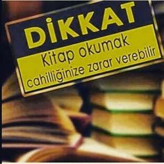 Dikkat! Kitap okumak cahilliğinize zarar verebilir! #sözler #anlamlısözler…