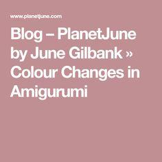 Blog – PlanetJune by June Gilbank » Colour Changes in Amigurumi