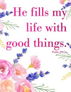 He fills my life with good things. Psalm 103:5a. Available for purchase at gloriouswithinher.com!