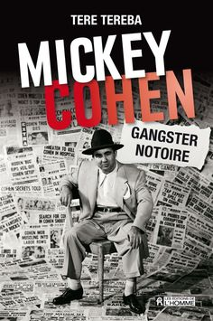 Mickey Cohen Gangster Notoire by author TERE TEREBA- French edition
